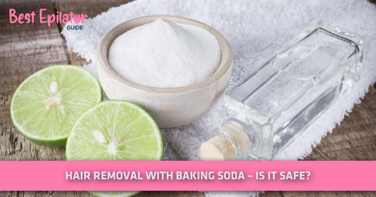 Hair Removal With Baking Soda Is It Safe Best Epilator Guide