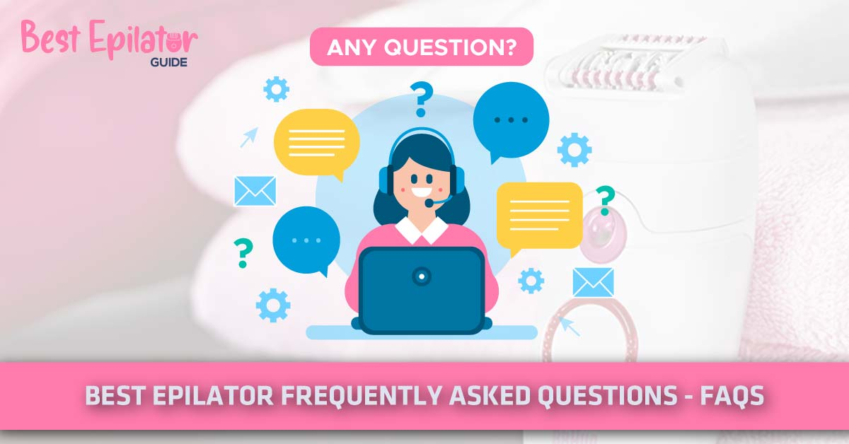 Epilator Frequently Asked Questions